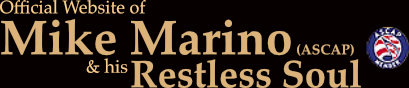 Official Website of Mike T. Marino (ASCAP) & his Restless Soul